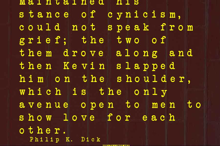 Cynicism Love Sayings By Philip K. Dick: Maintained his stance of cynicism, could not speak from grief; the two of them drove