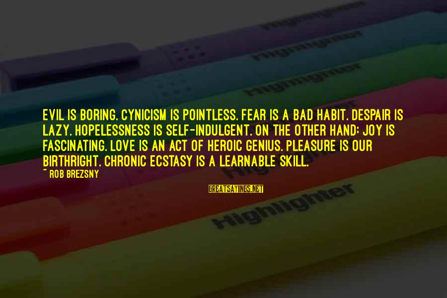 Cynicism Love Sayings By Rob Brezsny: Evil is boring. Cynicism is pointless. Fear is a bad habit. Despair is lazy. Hopelessness