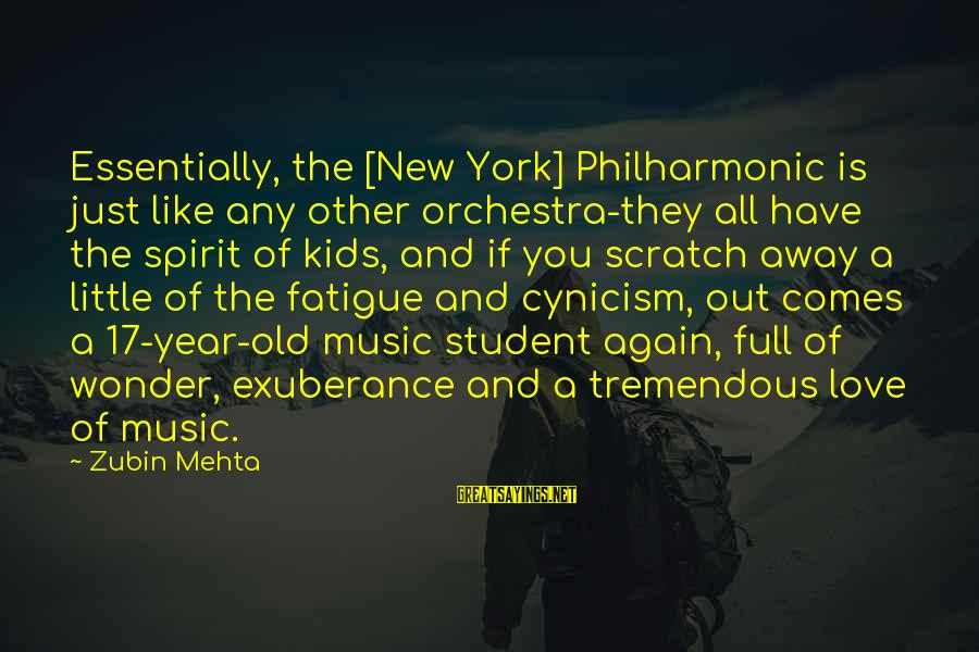 Cynicism Love Sayings By Zubin Mehta: Essentially, the [New York] Philharmonic is just like any other orchestra-they all have the spirit