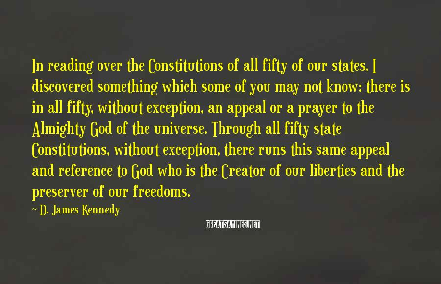D. James Kennedy Sayings: In reading over the Constitutions of all fifty of our states, I discovered something which