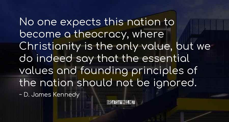 D. James Kennedy Sayings: No one expects this nation to become a theocracy, where Christianity is the only value,