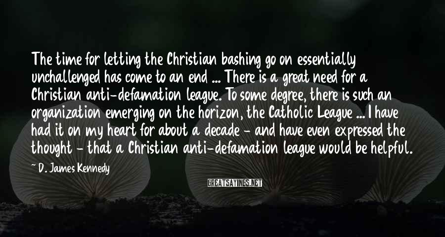 D. James Kennedy Sayings: The time for letting the Christian bashing go on essentially unchallenged has come to an