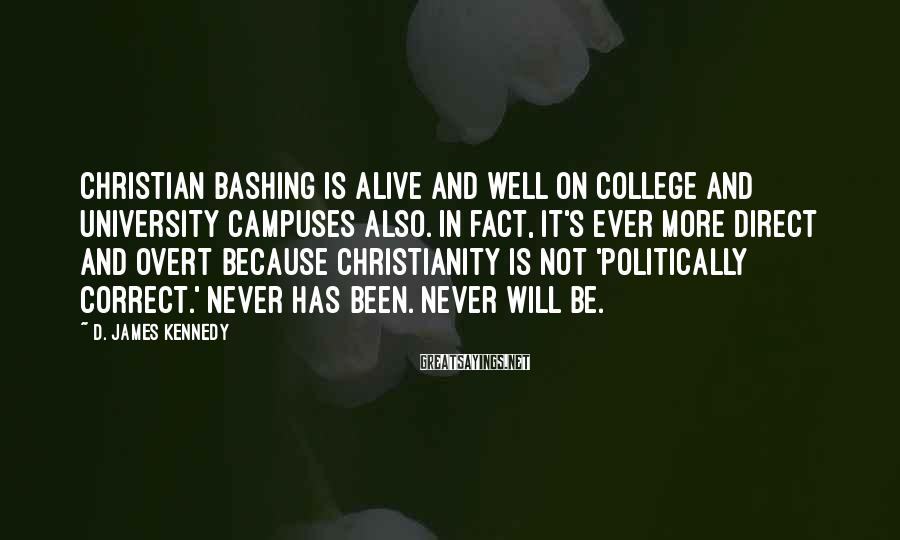D. James Kennedy Sayings: Christian bashing is alive and well on college and university campuses also. In fact, it's