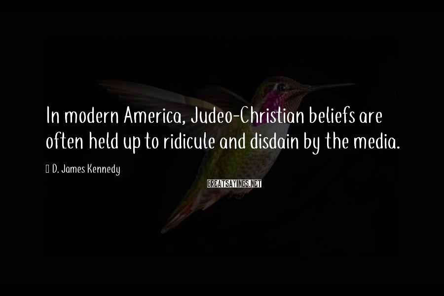 D. James Kennedy Sayings: In modern America, Judeo-Christian beliefs are often held up to ridicule and disdain by the