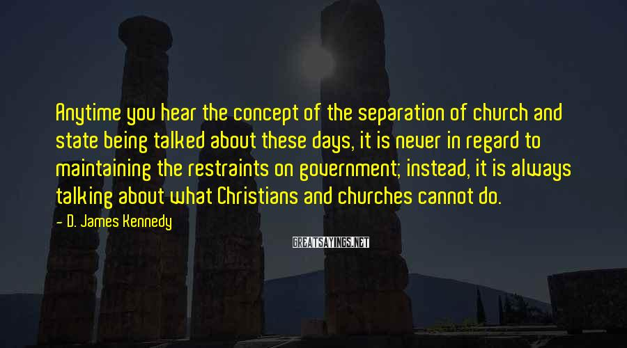 D. James Kennedy Sayings: Anytime you hear the concept of the separation of church and state being talked about