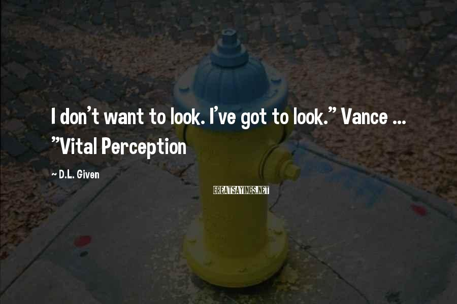 """D.L. Given Sayings: I don't want to look. I've got to look."""" Vance ... """"Vital Perception"""