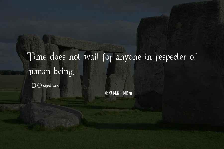 D.O.shedrack Sayings: Time does not wait for anyone in respecter of human being.