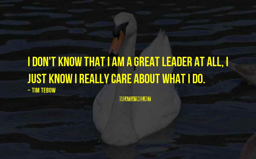 Daang Matuwid Sayings By Tim Tebow: I don't know that I am a great leader at all, I just know I