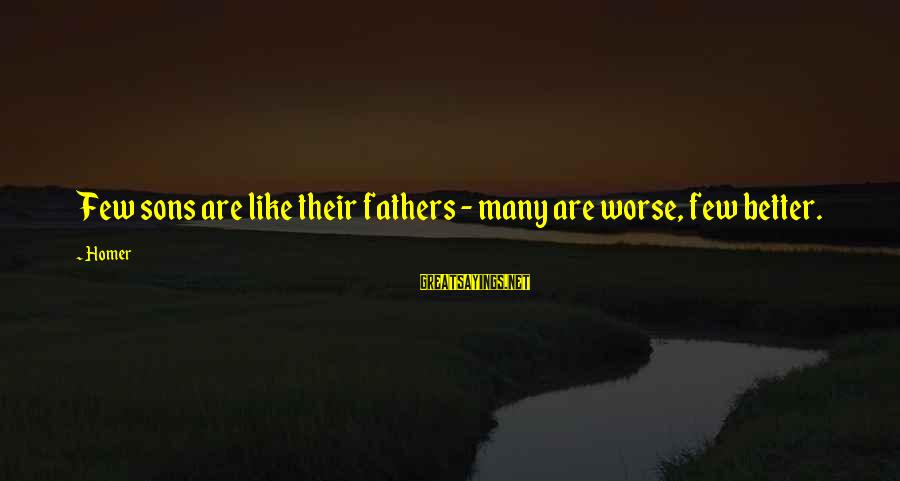 Dad And Sons Sayings By Homer: Few sons are like their fathers - many are worse, few better.