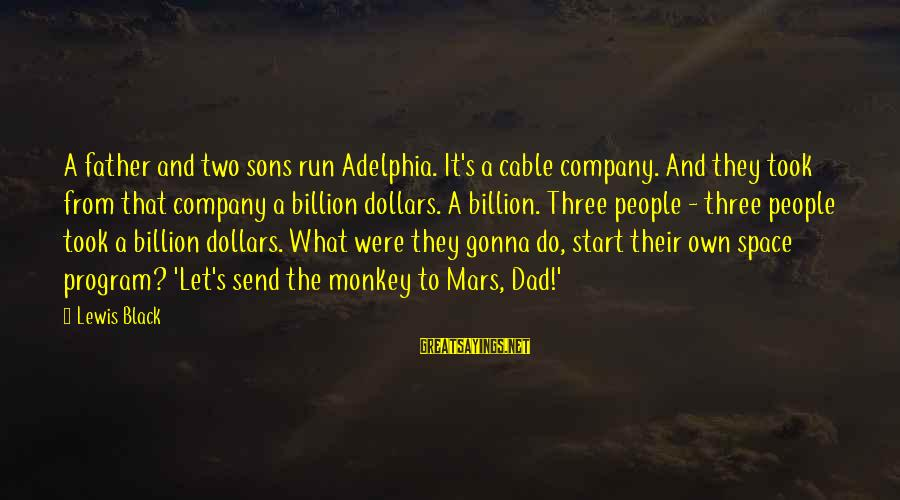 Dad And Sons Sayings By Lewis Black: A father and two sons run Adelphia. It's a cable company. And they took from
