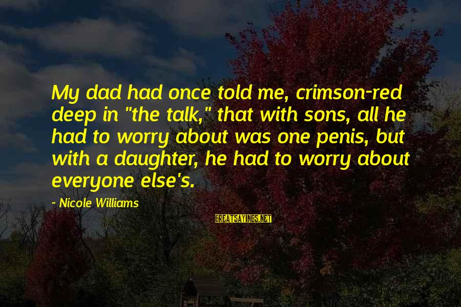 """Dad And Sons Sayings By Nicole Williams: My dad had once told me, crimson-red deep in """"the talk,"""" that with sons, all"""