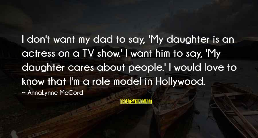Dad From Daughter Sayings By AnnaLynne McCord: I don't want my dad to say, 'My daughter is an actress on a TV