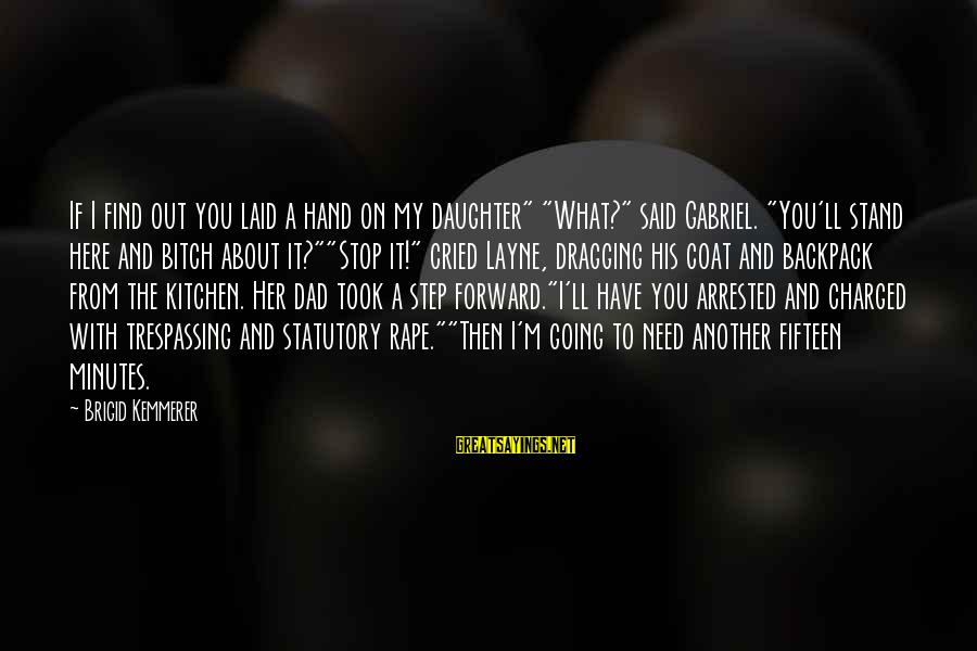 """Dad From Daughter Sayings By Brigid Kemmerer: If I find out you laid a hand on my daughter"""" """"What?"""" said Gabriel. """"You'll"""