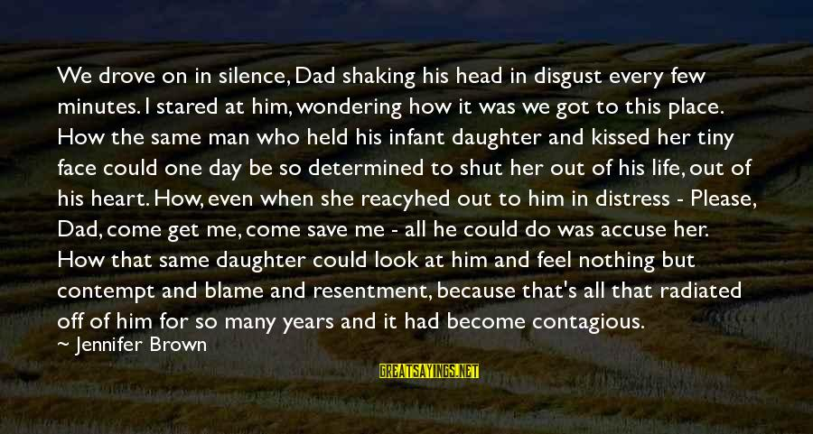 Dad From Daughter Sayings By Jennifer Brown: We drove on in silence, Dad shaking his head in disgust every few minutes. I