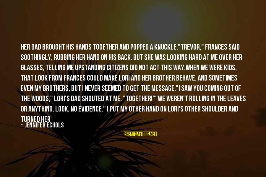"""Dad From Daughter Sayings By Jennifer Echols: Her dad brought his hands together and popped a knuckle.""""Trevor,"""" Frances said soothingly, rubbing her"""