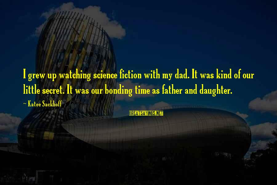 Dad From Daughter Sayings By Katee Sackhoff: I grew up watching science fiction with my dad. It was kind of our little