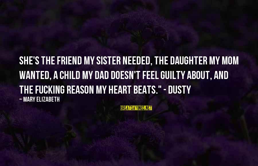 Dad From Daughter Sayings By Mary Elizabeth: She's the friend my sister needed, the daughter my mom wanted, a child my dad