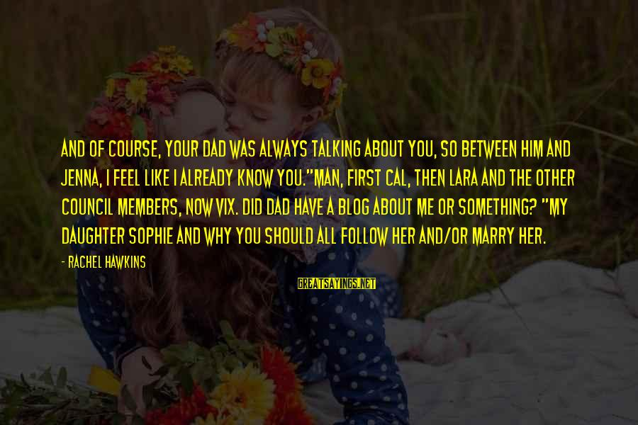 Dad From Daughter Sayings By Rachel Hawkins: And of course, your dad was always talking about you, so between him and Jenna,