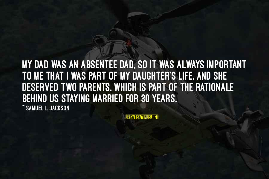 Dad From Daughter Sayings By Samuel L. Jackson: My dad was an absentee dad, so it was always important to me that I