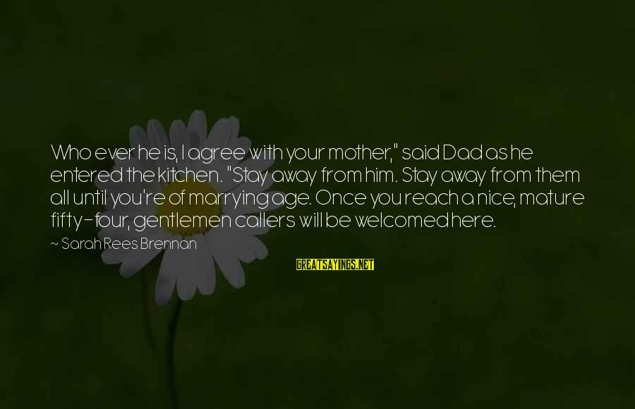 """Dad From Daughter Sayings By Sarah Rees Brennan: Who ever he is, I agree with your mother,"""" said Dad as he entered the"""