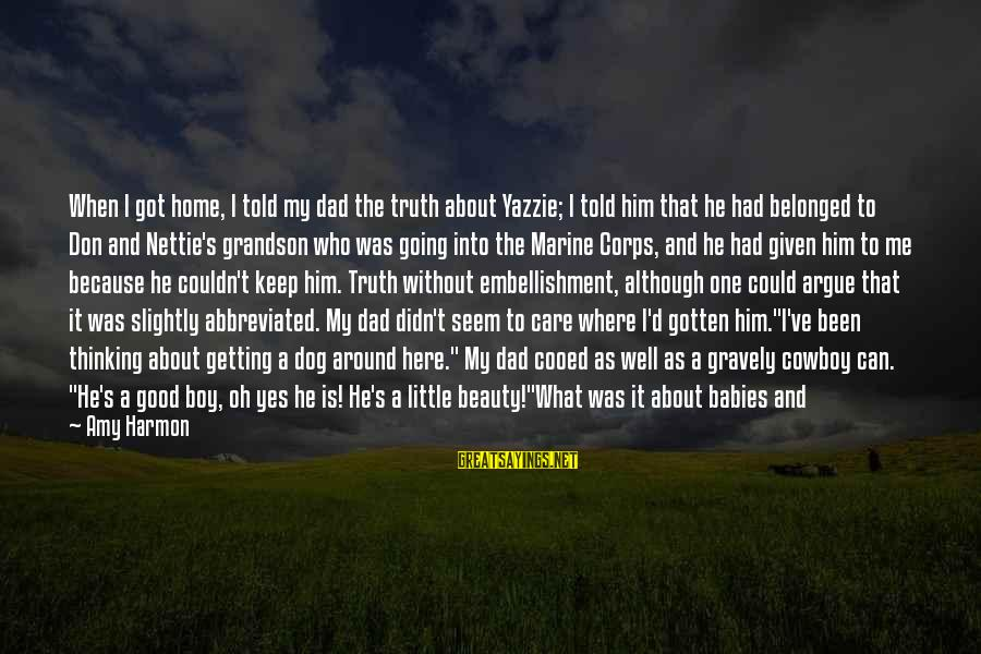 Dad Left Sayings By Amy Harmon: When I got home, I told my dad the truth about Yazzie; I told him