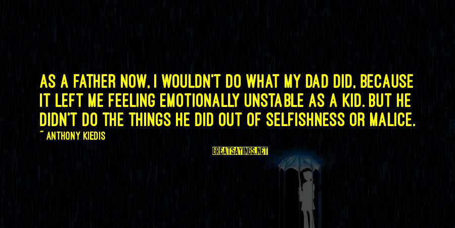 Dad Left Sayings By Anthony Kiedis: As a father now, I wouldn't do what my dad did, because it left me