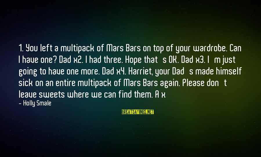 Dad Left Sayings By Holly Smale: 1. You left a multipack of Mars Bars on top of your wardrobe. Can I