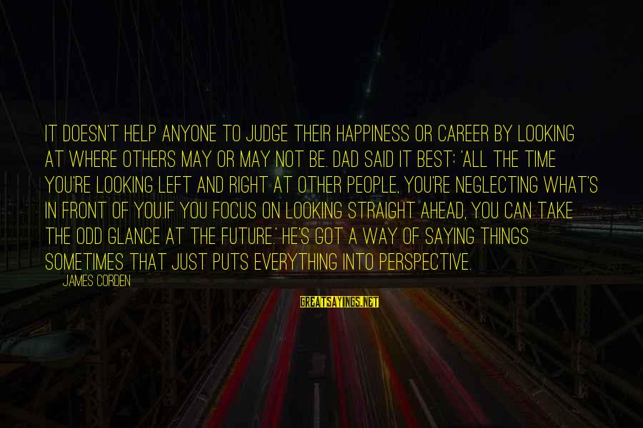 Dad Left Sayings By James Corden: It doesn't help anyone to judge their happiness or career by looking at where others