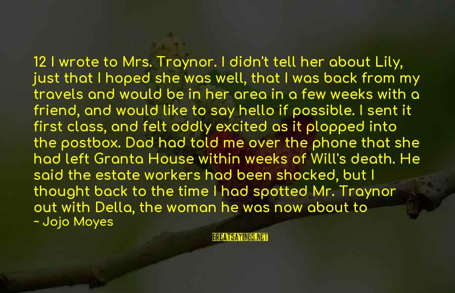 Dad Left Sayings By Jojo Moyes: 12 I wrote to Mrs. Traynor. I didn't tell her about Lily, just that I