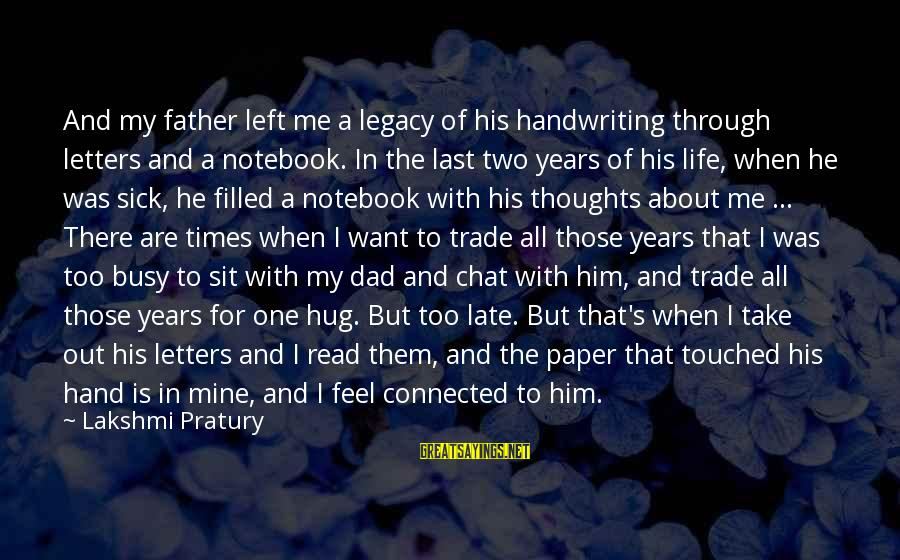 Dad Left Sayings By Lakshmi Pratury: And my father left me a legacy of his handwriting through letters and a notebook.