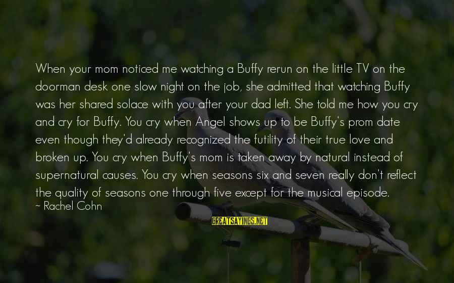Dad Left Sayings By Rachel Cohn: When your mom noticed me watching a Buffy rerun on the little TV on the