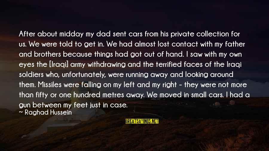 Dad Left Sayings By Raghad Hussein: After about midday my dad sent cars from his private collection for us. We were