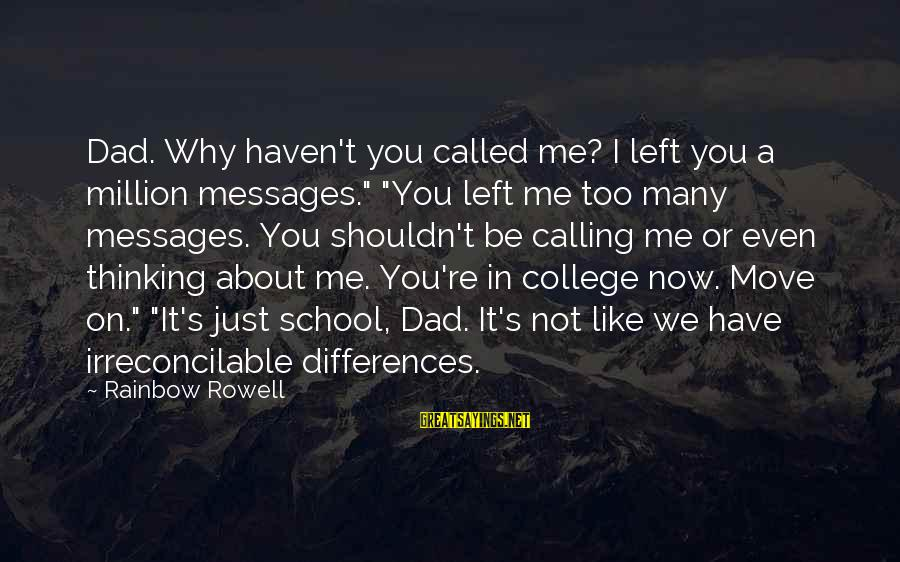 """Dad Left Sayings By Rainbow Rowell: Dad. Why haven't you called me? I left you a million messages."""" """"You left me"""