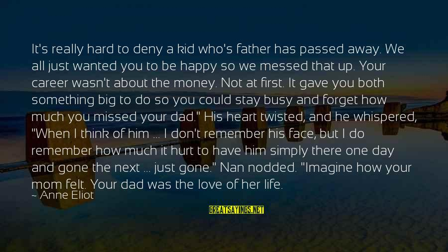Dad N Son Love Sayings By Anne Eliot: It's really hard to deny a kid who's father has passed away. We all just