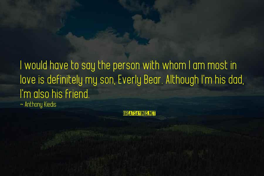 Dad N Son Love Sayings By Anthony Kiedis: I would have to say the person with whom I am most in love is
