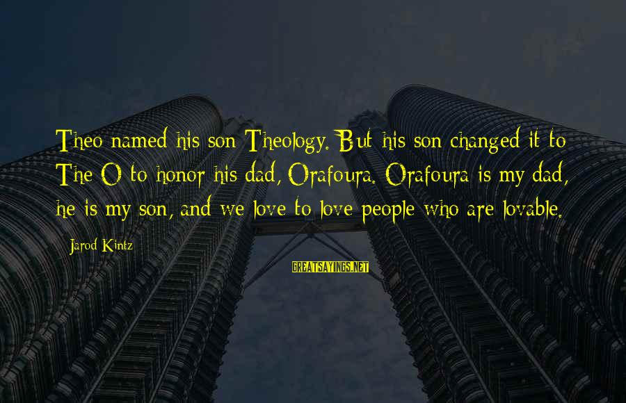 Dad N Son Love Sayings By Jarod Kintz: Theo named his son Theology. But his son changed it to The O to honor
