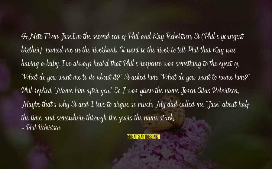 Dad N Son Love Sayings By Phil Robertson: A Note From JaseI'm the second son of Phil and Kay Robertson. Si (Phil's youngest