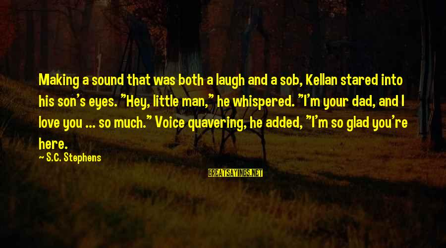 Dad N Son Love Sayings By S.C. Stephens: Making a sound that was both a laugh and a sob, Kellan stared into his