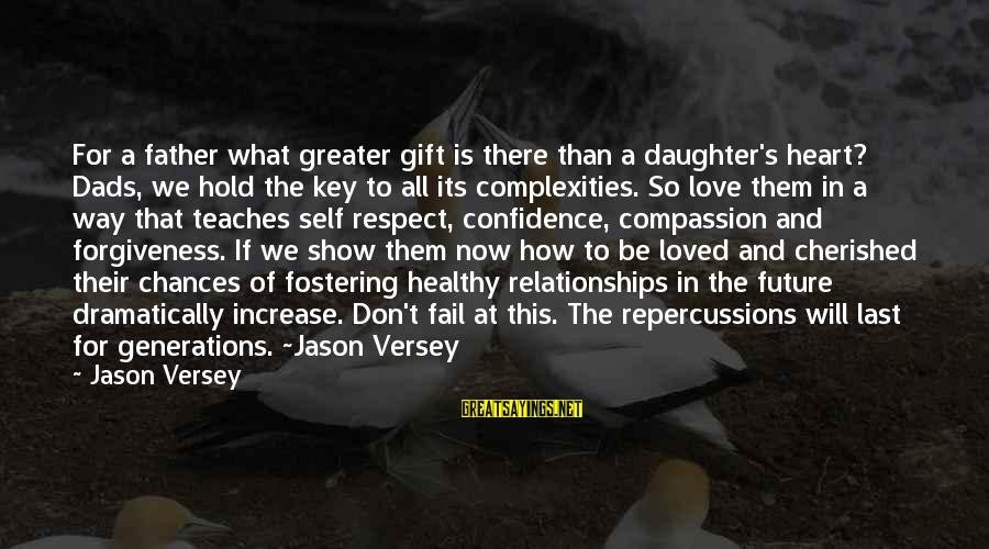 Dads And Daughters Love Sayings By Jason Versey: For a father what greater gift is there than a daughter's heart? Dads, we hold
