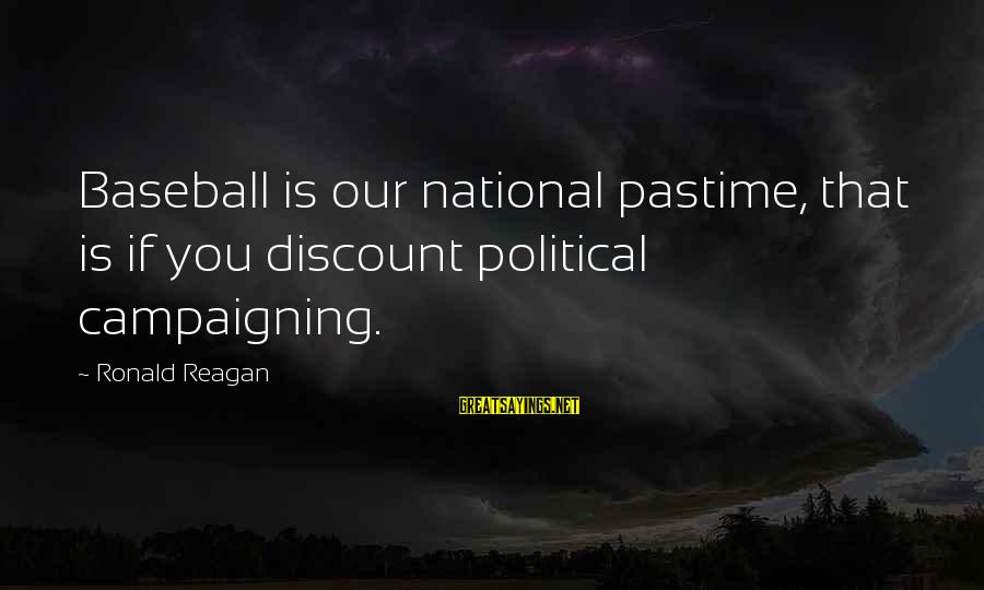 Dads Teaching Daughters Sayings By Ronald Reagan: Baseball is our national pastime, that is if you discount political campaigning.