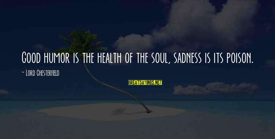 Daedric Armor Sayings By Lord Chesterfield: Good humor is the health of the soul, sadness is its poison.