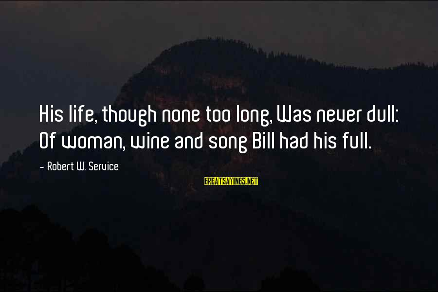 Daedric Armor Sayings By Robert W. Service: His life, though none too long, Was never dull: Of woman, wine and song Bill