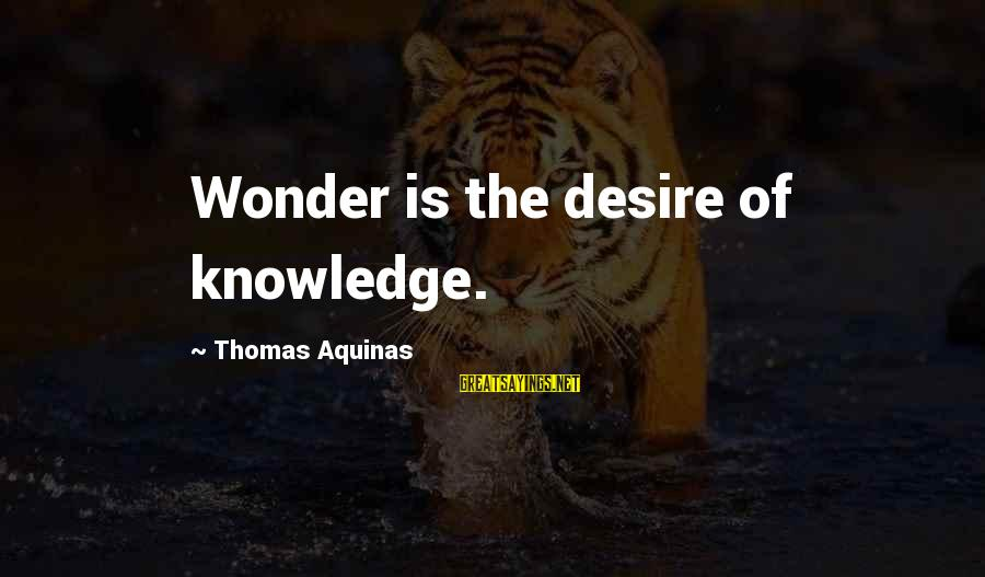 Daedric Armor Sayings By Thomas Aquinas: Wonder is the desire of knowledge.