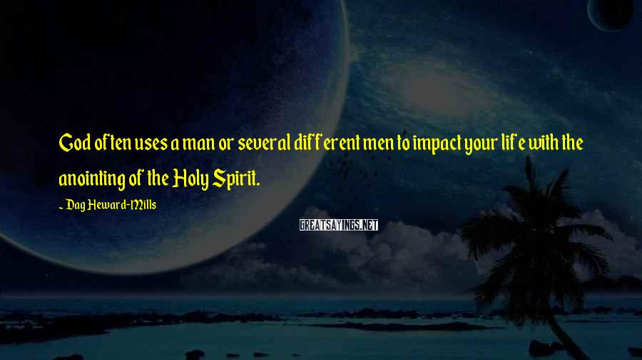 Dag Heward-Mills Sayings: God often uses a man or several different men to impact your life with the