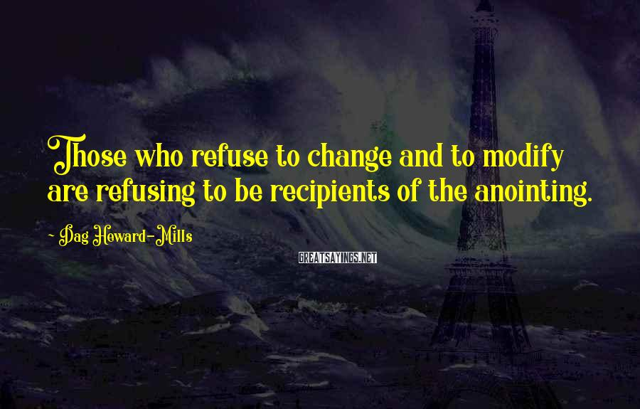 Dag Heward-Mills Sayings: Those who refuse to change and to modify are refusing to be recipients of the