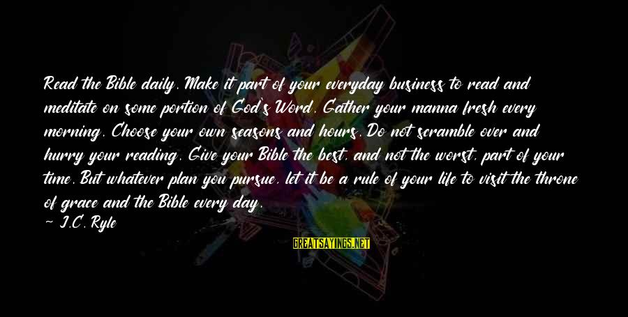 Daily Plan Sayings By J.C. Ryle: Read the Bible daily. Make it part of your everyday business to read and meditate