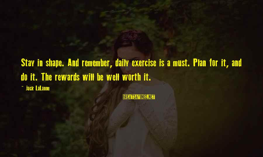 Daily Plan Sayings By Jack LaLanne: Stay in shape. And remember, daily exercise is a must. Plan for it, and do