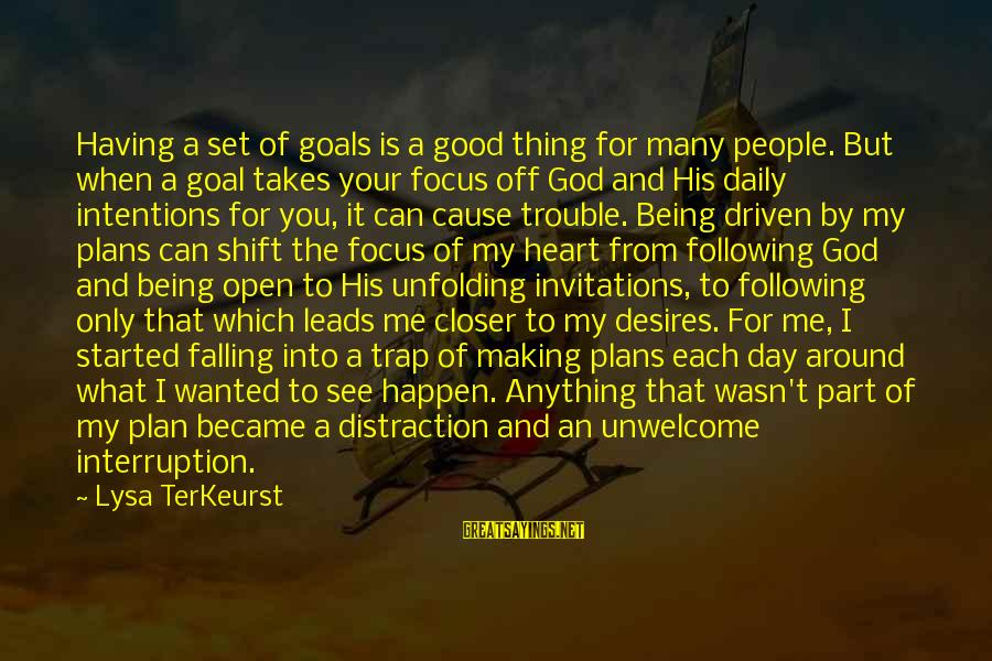 Daily Plan Sayings By Lysa TerKeurst: Having a set of goals is a good thing for many people. But when a