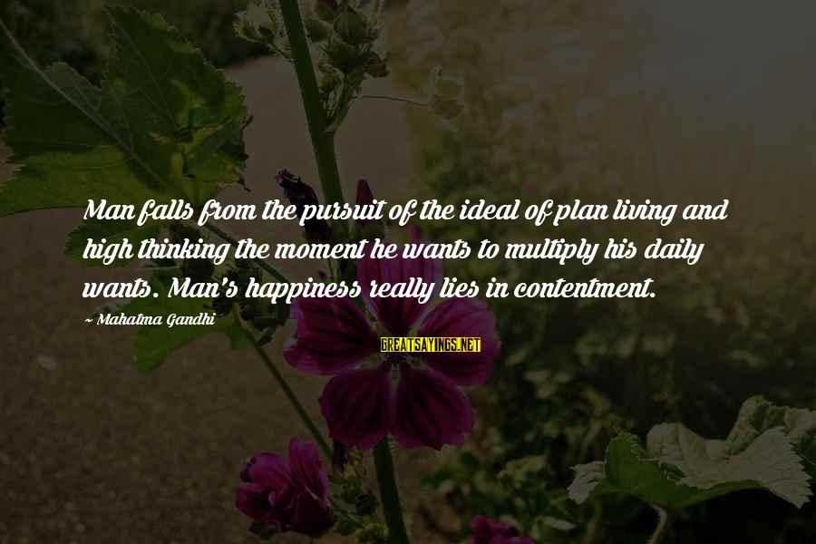 Daily Plan Sayings By Mahatma Gandhi: Man falls from the pursuit of the ideal of plan living and high thinking the