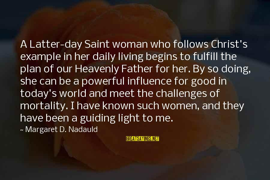 Daily Plan Sayings By Margaret D. Nadauld: A Latter-day Saint woman who follows Christ's example in her daily living begins to fulfill